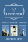 A-Z of Leicester : Places-People-History - Book