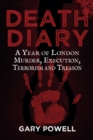 Death Diary : A Year of London Murder, Execution, Terrorism and Treason - Book