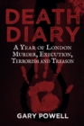 Death Diary : A Year of London Murder, Execution, Terrorism and Treason - eBook