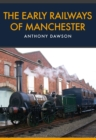 The Early Railways of Manchester - eBook