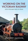 Working on the Victorian Railway : Life in the Early Days of Steam - eBook