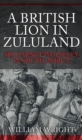 A British Lion in Zululand : Sir Garnet Wolseley in South Africa - Book