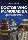 Doctor Who Memorabilia : An Unofficial Guide to Doctor Who Collectables - Book
