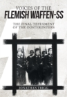 Voices of the Flemish Waffen-SS : The Final Testament of the Oostfronters - Book
