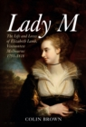 Lady M : The Life and Loves of Elizabeth Lamb, Viscountess Melbourne 1751-1818 - Book