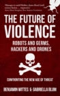 The Future of Violence - Robots and Germs, Hackers and Drones : Confronting the New Age of Threat - Book