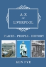A-Z of Liverpool : Places-People-History - Book