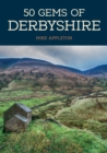 50 Gems of Derbyshire : The History & Heritage of the Most Iconic Places - Book