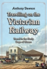 Travelling on the Victorian Railway : Travel in the Early Days of Steam - eBook