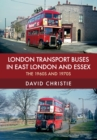 London Transport Buses in East London and Essex : The 1960s and 1970s - Book