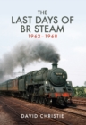 The Last Days of BR Steam 1962-1968 - Book