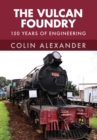 The Vulcan Foundry : 150 Years of Engineering - Book