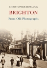 Brighton From Old Photographs - Book