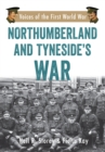 Northumberland and Tyneside's War : Voice of the First World War - eBook