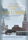Living the Cold War : Memoirs of a British Diplomat - Book
