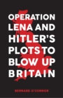 Operation Lena and Hitler's Plots to Blow Up Britain - Book