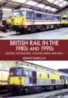British Rail in the 1980s and 1990s: Electric Locomotives, Coaches, DEMU and EMUs - Book