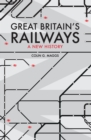 Great Britain's Railways : A New History - Book