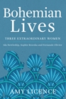 Bohemian Lives : Three Extraordinary Women: Ida Nettleship, Sophie Brzeska and Fernande Olivier - eBook