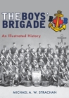 The Boys' Brigade : An Illustrated History - Book