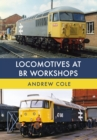 Locomotives at BR Workshops - Book
