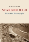 Scarborough From Old Photographs - Book