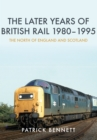 The Later Years of British Rail 1980-1995: The North of England and Scotland - Book