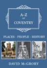 A-Z of Coventry : Places-People-History - eBook