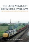 The Later Years of British Rail 1980-1995: West Midlands, Wales and South-West England - Book