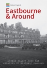 Historic England: Eastbourne & Around : Unique Images from the Archives of Historic England - eBook