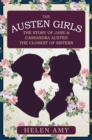The Austen Girls : The Story of Jane & Cassandra Austen, the Closest of Sisters - Book
