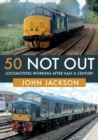 50 Not Out : Locomotives Working After Half A Century - Book