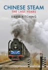 Chinese Steam : The Last Years - eBook
