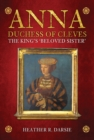 Anna, Duchess of Cleves : The King's Beloved Sister - Book
