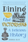 Dining with the Victorians : A Delicious History - Book