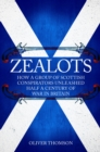 Zealots : How a Group of Scottish Conspirators Unleashed Half a Century of War in Britain - Book