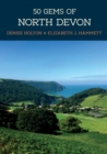 50 Gems of North Devon : The History & Heritage of the Most Iconic Places - Book
