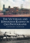 The Victorian and Edwardian Railway in Old Photographs - Book
