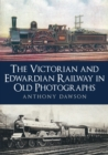 The Victorian and Edwardian Railway in Old Photographs - eBook