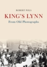 King's Lynn From Old Photographs - Book