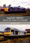 Saltley Depot : From the 1960s to Closure - Book