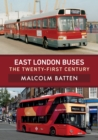 East London Buses: The Twenty-First Century - Book