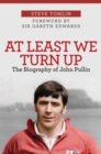 At Least We Turn Up : The Biography of John Pullin - Book