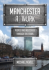 Manchester at Work : People and Industries Through the Years - Book