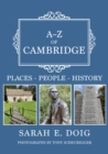 A-Z of Cambridge : Places-People-History - Book