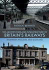 The Architecture and Infrastructure of Britain's Railways: Northern England and Scotland - Book