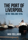 The Port of Liverpool in the 1960s and 1970s - Book