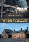 The Architecture and Infrastructure of Britain's Railways: Eastern and Southern England - Book
