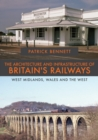 The Architecture and Infrastructure of Britain's Railways: West Midlands, Wales and the West - Book