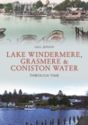 Lake Windermere, Grasmere & Coniston Water Through Time - Book